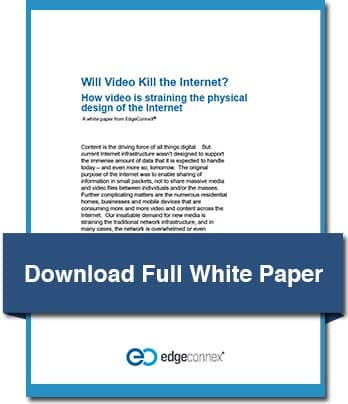 EdgeConneX White Paper_Will Video Kill the Internet