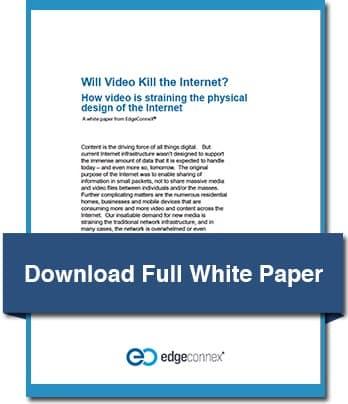 EdgeConneX White Paper_Will Video Kill the Internet