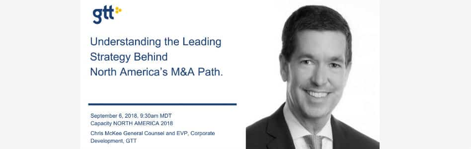 GTT General Counsel and EVP of Corporate Development Chris McKee to Present at Capacity North America
