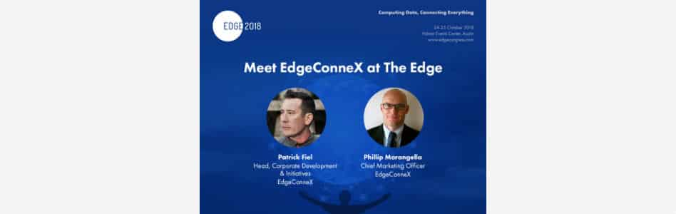 EdgeConneX® Executives to Present on the Drivers, Markets and Customers Leading the Push to the Edge at the Edge Congress 2018 Event