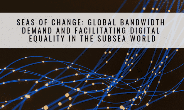Seas of Change: Global Bandwidth Demand and Facilitating Digital Equality in the Subsea World