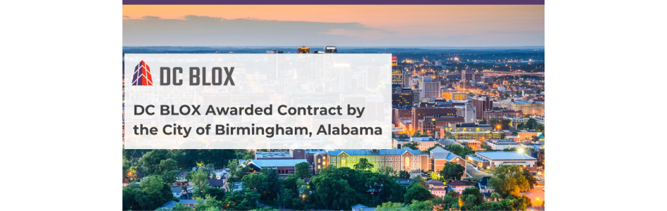 DC BLOX Selected by the City of Birmingham, AL, to Support Digital Transformation with Security, Resilience and Connectivity