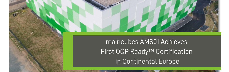 maincubes AMS01 Achieves First OCP Ready™ Certification in Continental Europe