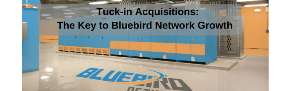 Tuck-in Acquisitions are the Key to Bluebird Network Growth
