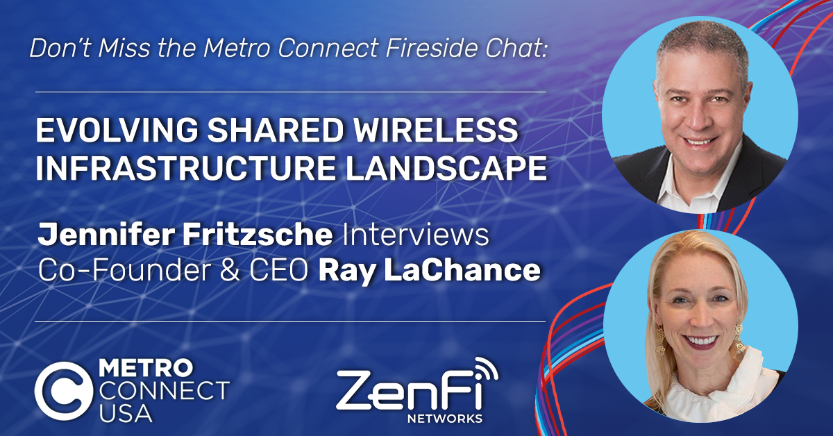ZenFi Networks to Host a Fireside Chat Exploring the Evolving Shared Wireless Infrastructure Landscape at Metro Connect 2021