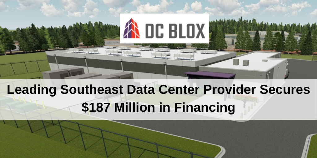 DC BLOX the Southeast's Largest Data Center Operator Secures $187 Million