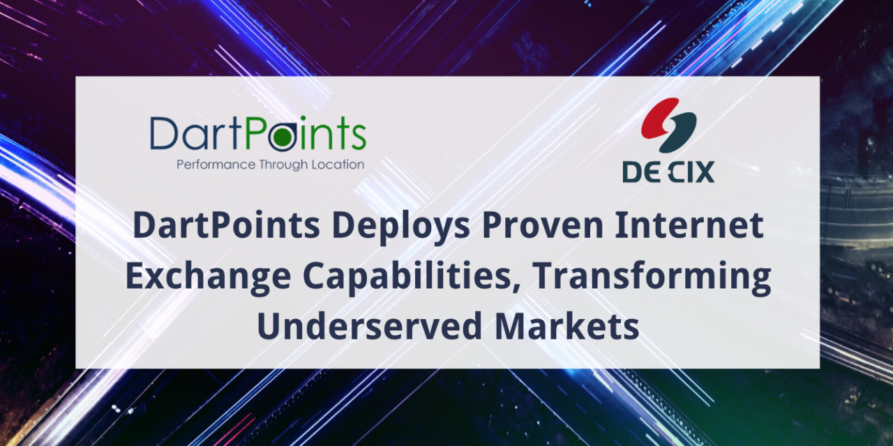 DartPoints Deploys Proven Internet Exchange Capabilities, Transforming UnderservedMarkets