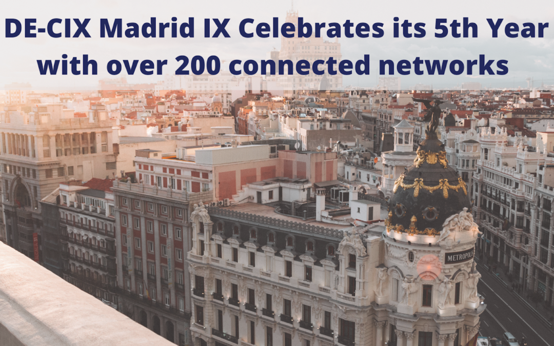 DE-CIX Global Anniversary Celebrations Continue: Madrid Marks Its 5th Year With Over 200 Connected Networks