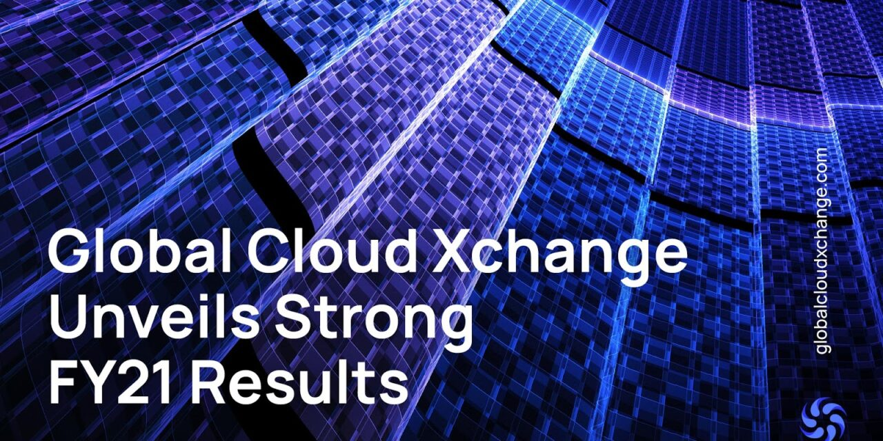 Global Cloud Xchange Maintains Steady Growth for Fiscal Year 2021
